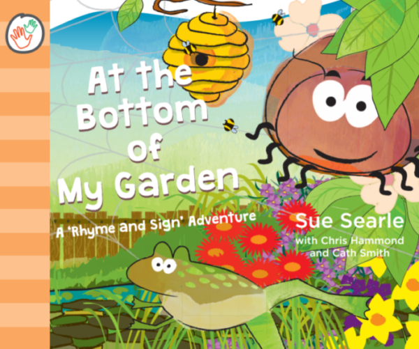 At the Bottom of My Garden a 'Rhyme and Sign' Adventure